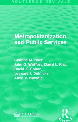 Metropolitanization and Public Services - Haar, Charles M., and Wofford, John G., and Kirp, David L.