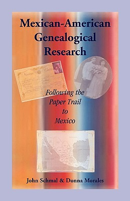 Mexican-American Genealogical Research: Following the Paper Trail to Mexico - Schmal, John P, and Morales, Donna