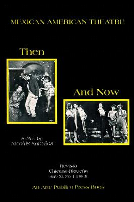 Mexican American Theatre Then and Now - Kanellos, Nicolas (Editor)