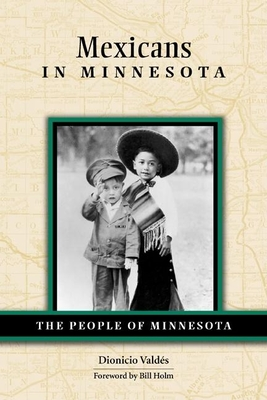 Mexicans in Minnesota - Valdes, Dionicio Nodin, and Holm, Bill (Foreword by)