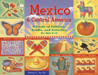 Mexico & Central America: A Fiesta of Cultures, Crafts, and Activities for Ages 8-12 - Turck, Mary C