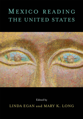 Mexico Reading the United States - Egan, Linda (Editor), and Long, Mary K (Editor)