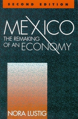 Mexico: The Remaking of an Economy, Second Edition - Lustig, Nora