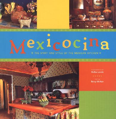 Mexicocina: The Spirit and Style of the Mexican Kitchen - Levick, Melba (Photographer), and McNair, Elizabeth (Text by)