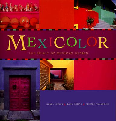 Mexicolor: The Spirit of Mexican Design - Levick, Melba (Photographer), and Takahashi, Masako (Text by)
