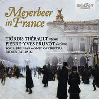 Meyerbeer in France - Hjördis Thébault (soprano); Pierre-Yves Pruvot (baritone); Svetoslav Obretenov Bulgarian Choir (choir, chorus);...