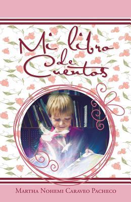 Mi Libro de Cuentos - Caraveo Pacheco, Martha Nohemi