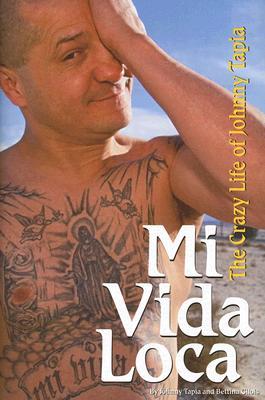 Mi Vida Loca: The Crazy Life of Johnny Tapia - Tapia, Johnny, and Gilois, Bettina