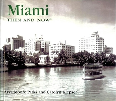 Miami Then & Now - Parks, Arva Moore, and Klepser, Carolyn