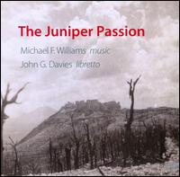 Michael F. Williams: The Juniper Passion - Adrianna Lis (flute); Amatai Pati (vocals); Brent Grapes (trumpet); David Griffiths (vocals); Douglas Cross (trombone);...