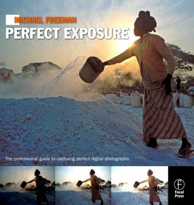 Michael Freeman's Perfect Exposure: The Professional's Guide to Capturing Perfect Digital Photographs - Freeman, Michael