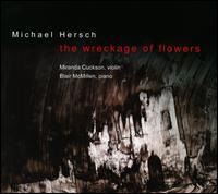 Michael Hersch: The Wreckage of Flowers - Blair McMillen (piano); Miranda Cuckson (violin)