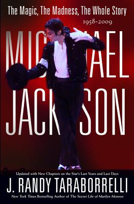 Michael Jackson: The Magic, the Madness, the Whole Story, 1958-2009 - Taraborrelli, J Randy