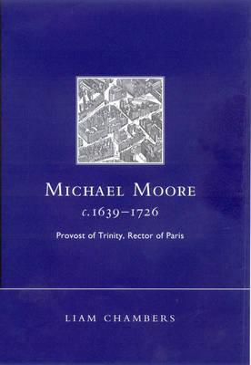 Michael Moore, C.1639-1726: Provost of Trinity, Rector of Paris - Chambers, Liam