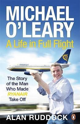 Michael O'Leary: A Life in Full Flight - Ruddock, Alan