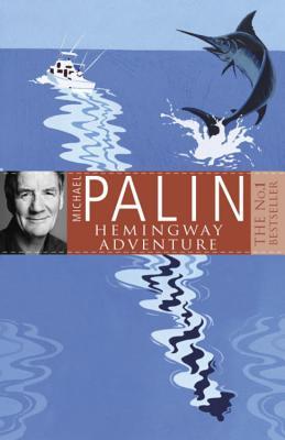 Michael Palin's Hemingway Adventure - Palin, Michael