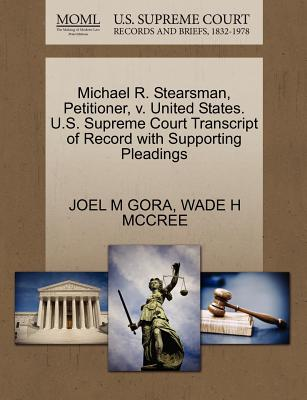 Michael R. Stearsman, Petitioner, V. United States. U.S. Supreme Court Transcript of Record with Supporting Pleadings - Gora, Joel M, and McCree, Wade H