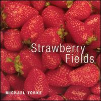 Michael Torke: Strawberry Fields - Aaron Estes (tenor); Heather Gardner (soprano); Jeffrey Lentz (tenor); John Hancock (baritone); Joyce Castle (mezzo-soprano);...