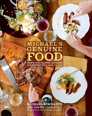 Michael's Genuine Food: Down-To-Earth Cooking for People Who Love to Eat - Schwartz, Michael, and Cianciulli, JoAnn, and Symon, Michael (Foreword by)
