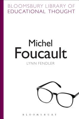 Michel Foucault - Fendler, Lynn, and Bailey, Richard, Professor (Series edited by)