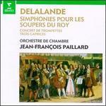 Michel-Richard De Lalande: Simphonies pour les Soupers du Roy; Concert de Trompettes; Trois Caprices
