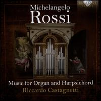 Michelangelo Rossi: Music for Organ and Harpsichord - Riccardo Castagnetti (harpsichord); Riccardo Castagnetti (organ)