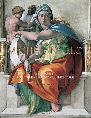 Michelangelo: The Complete Sculpture, Painting, Architecture - Wallace, William E