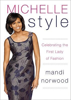 Michelle Style: Celebrating the First Lady of Fashion - Norwood, Mandi
