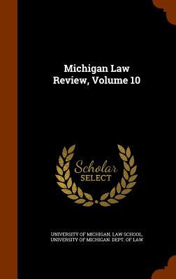 Michigan Law Review, Volume 10 - University of Michigan Law School (Creator)
