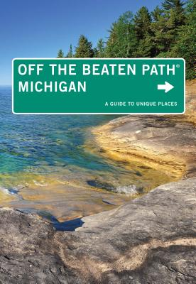 Michigan Off the Beaten Path(r): A Guide to Unique Places - DuFresne, Jim, and Finch, Jackie Sheckler