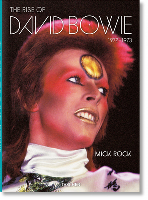 Mick Rock. The Rise of David Bowie, 1972-1973 - Hoskyns, Barney, and Bracewell, Michael, and Rock, Mick (Photographer)