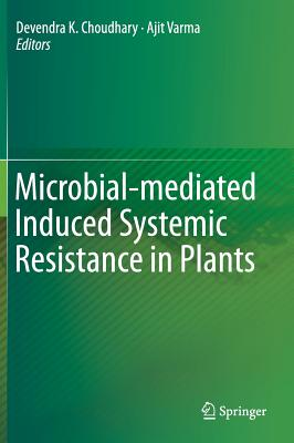 Microbial-Mediated Induced Systemic Resistance in Plants - Choudhary, Devendra K (Editor), and Varma, Ajit (Editor)