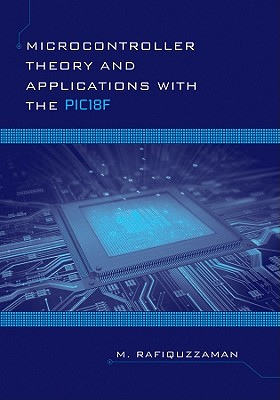 Microcontroller Theory and Applications with the PIC18F - Rafiquzzaman, Mohamed