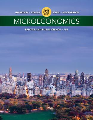 Microeconomics: Private and Public Choice - Gwartney, James D, and Stroup, Richard L, PH.D., and Sobel, Russell S