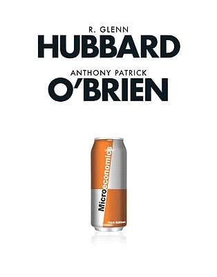 Microeconomics - O'Brien, Anthony P, and Hubbard, R Glenn, Professor