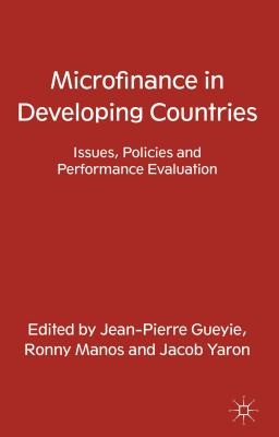 Microfinance in Developing Countries: Issues, Policies and Performance Evaluation - Gueyie, Jean-Pierre (Editor), and Manos, Ronny (Editor), and Yaron, Jacob (Editor)