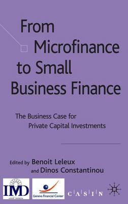 Microfinance to Small Business Finance: The Business Case for Private Capital Investments - Leleux, Benoit (Editor), and Constantinou, Dinos (Editor)