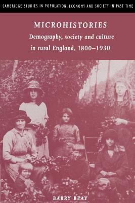 Microhistories: Demography, Society and Culture in Rural England, 1800-1930 - Reay, Barry, and Smith, Richard (Series edited by), and Vries, Jan de (Series edited by)