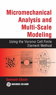 Micromechanical Analysis and Multi-Scale Modeling Using the Voronoi Cell Finite Element Method - Ghosh, Somnath, Dr.