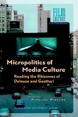 Micropolitics of Media Culture: Reading the Rhizomes of Deleuze and Guattari - Pisters, Patricia (Editor)