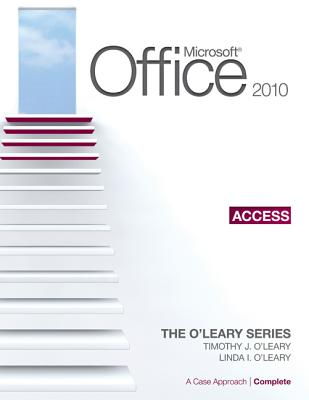Microsoft Access 2010, Complete Edition: A Case Approach - O'Leary, Timothy J, Professor