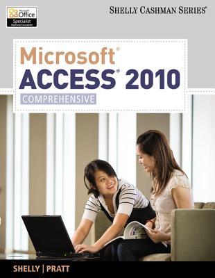 Microsoft Access 2010, Comprehensive - Shelly, Gary B, and Pratt, Philip J, and Last, Mary Z