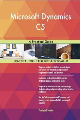 Microsoft Dynamics C5: A Practical Guide - Blokdyk, Gerard