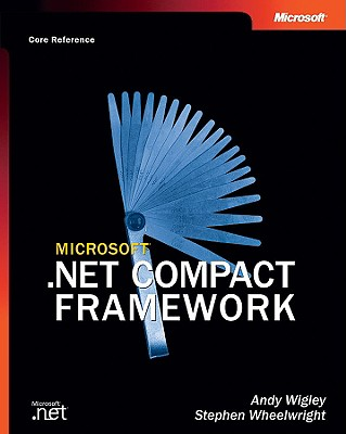 Microsoft .NET Compact Framework (Core Reference) - Wigley, Andy, and Wheelwright, Stephen