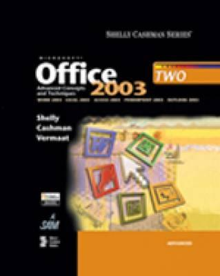 Microsoft Office 2003: Advanced Concepts and Techniques - Shelly, Gary B, and Vermaat, Misty E (Screenwriter), and Cashman, Thomas J, Dr.