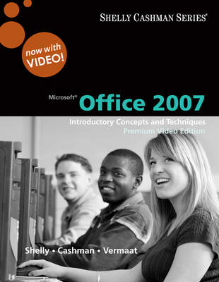 Microsoft Office 2007: Introductory Concepts and Techniques, Premium Video Edition - Shelly, Gary B, and Vermaat, Misty E, and Cashman, Thomas J, Dr.