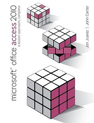 Microsoft Office Access 2010: A Lesson Approach, Complete - Juarez, Jon, and Carter, John, Dr.