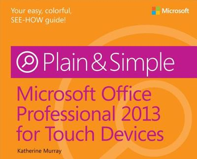 Microsoft Office Professional 2013 for Touch Devices Plain & Simple - Murray, Katherine