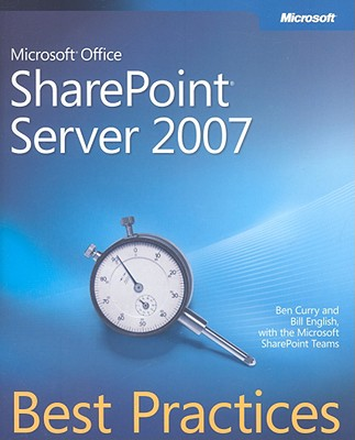 Microsoft Office Sharepoint Server 2007 Best Practices - Curry, Ben, and English, Bill