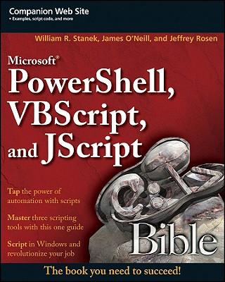 Microsoft Powershell, VBScript & JScript Bible - Stanek, William R, and O'Neill, James, and Rosen, Jeffrey, Mr.